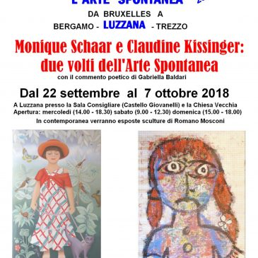 """Da Sabato 22 settembre a Domenica 7 ottobre 2018 -MONIQUE SCHAAR e CLAUDINE KISSINGER – Due volti dell'Arte Spontanea – """"L'Arte Spontanea da Bruxelles a Luzzana"""""""